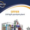 Offer 150 kg h pyrolysis plant